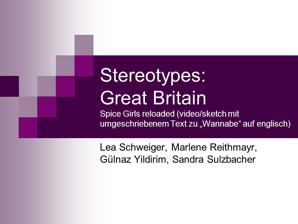 Stereotypes: Great Britain Spice Girls reloaded (video/sketch mit umgeschriebenem Text zu Wannabe auf englisch) Lea Schweiger, Marlene Reithmayr, Gülnaz Yildirim, Sandra Sulzbacher