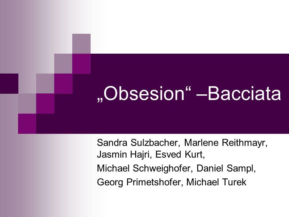 Obsesion –Bacciata Sandra Sulzbacher, Marlene Reithmayr, Jasmin Hajri, Esved Kurt, Michael Schweighofer, Daniel Sampl, Georg Primetshofer, Michael Tur