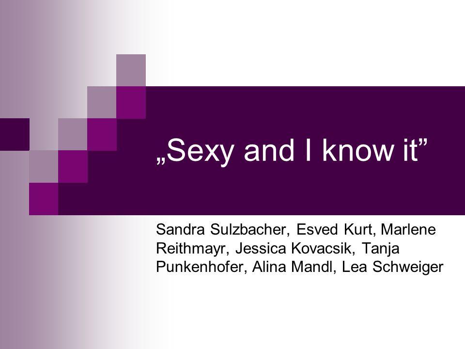 Sexy and I know it Sandra Sulzbacher, Esved Kurt, Marlene Reithmayr, Jessica Kovacsik, Tanja Punkenhofer, Alina Mandl, Lea Schweiger