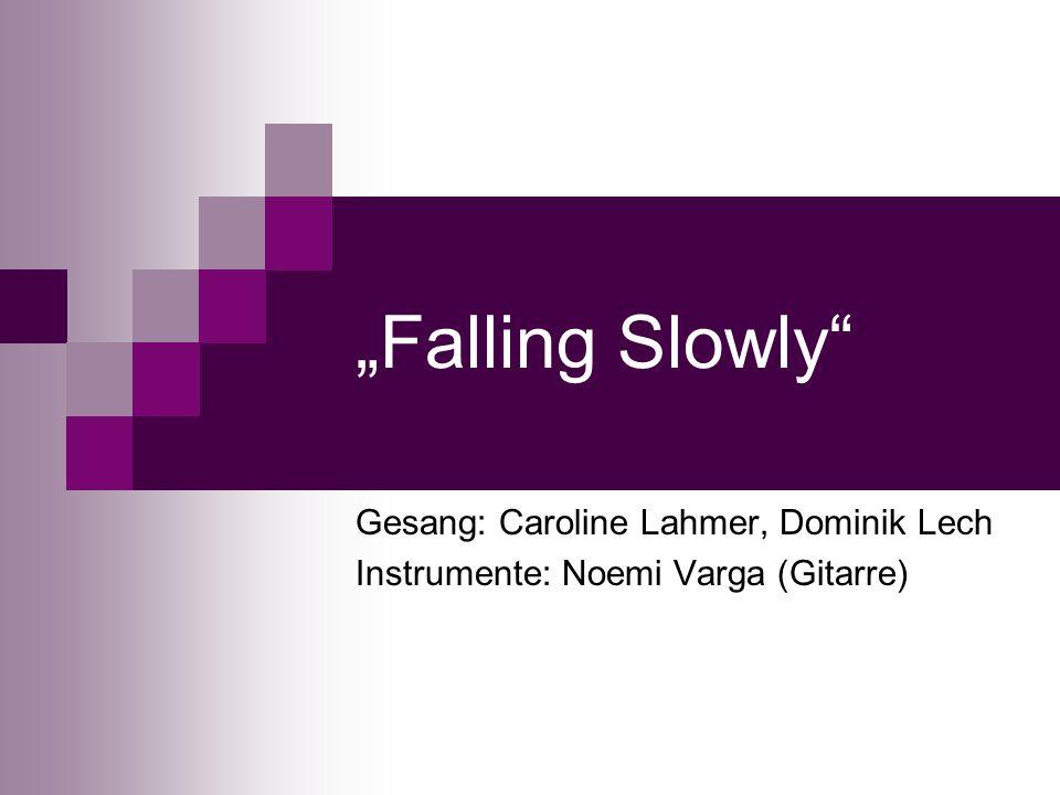 Falling Slowly Gesang: Caroline Lahmer, Dominik Lech Instrumente: Noemi Varga (Gitarre)