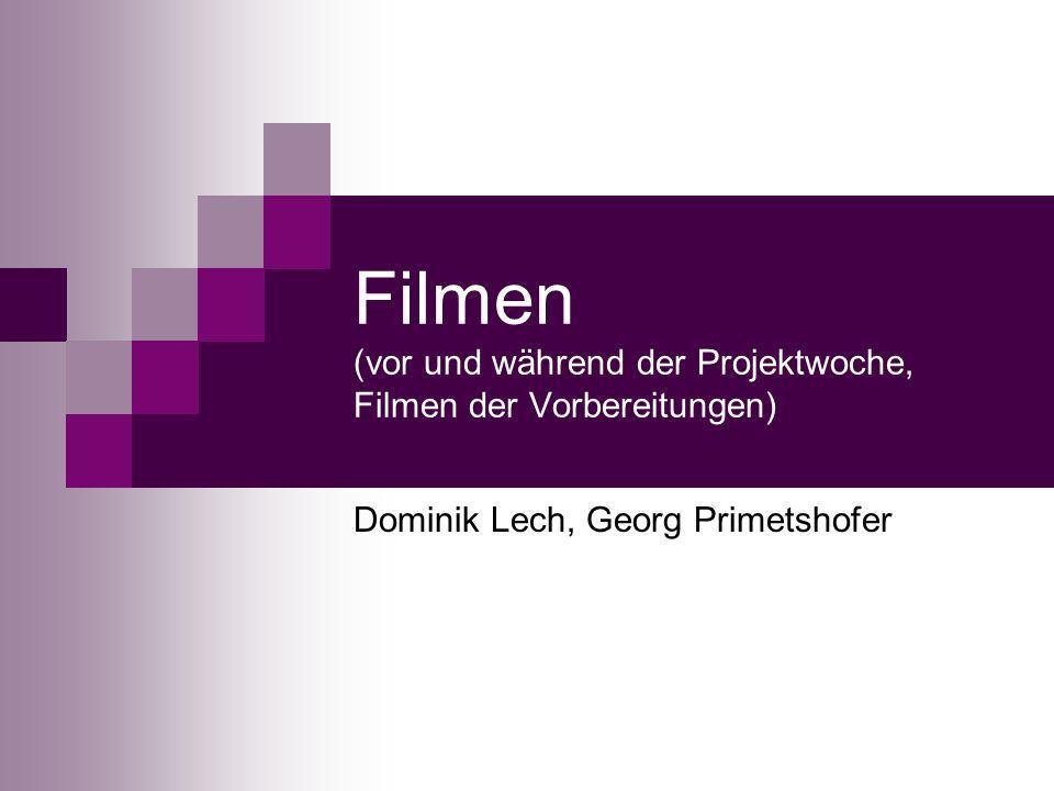 Filmen (vor und während der Projektwoche, Filmen der Vorbereitungen) Dominik Lech, Georg Primetshofer