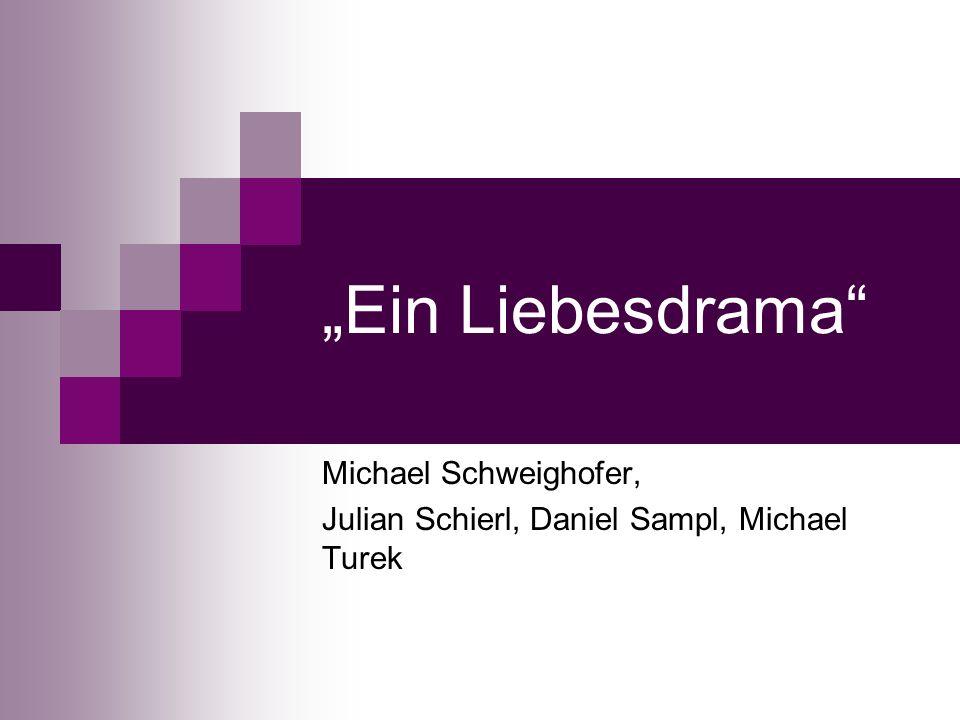 Ein Liebesdrama Michael Schweighofer, Julian Schierl, Daniel Sampl, Michael Turek