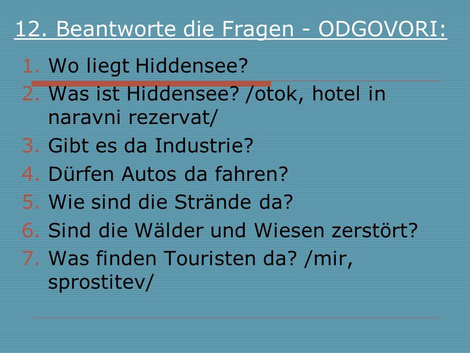12. Beantworte die Fragen - ODGOVORI: 1.Wo liegt Hiddensee? 2.Was ist Hiddensee? /otok, hotel in naravni rezervat/ 3.Gibt es da Industrie? 4.Dürfen Au