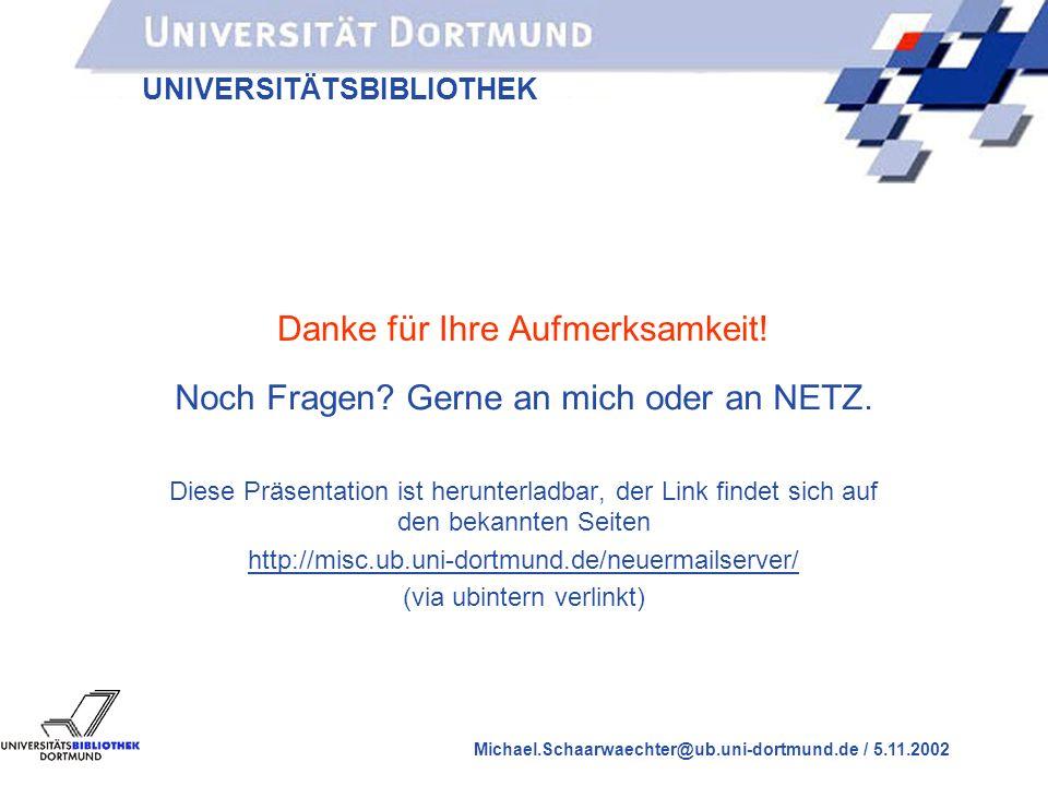 UNIVERSITÄTSBIBLIOTHEK Michael.Schaarwaechter@ub.uni-dortmund.de / 5.11.2002 Mails über den Tag...