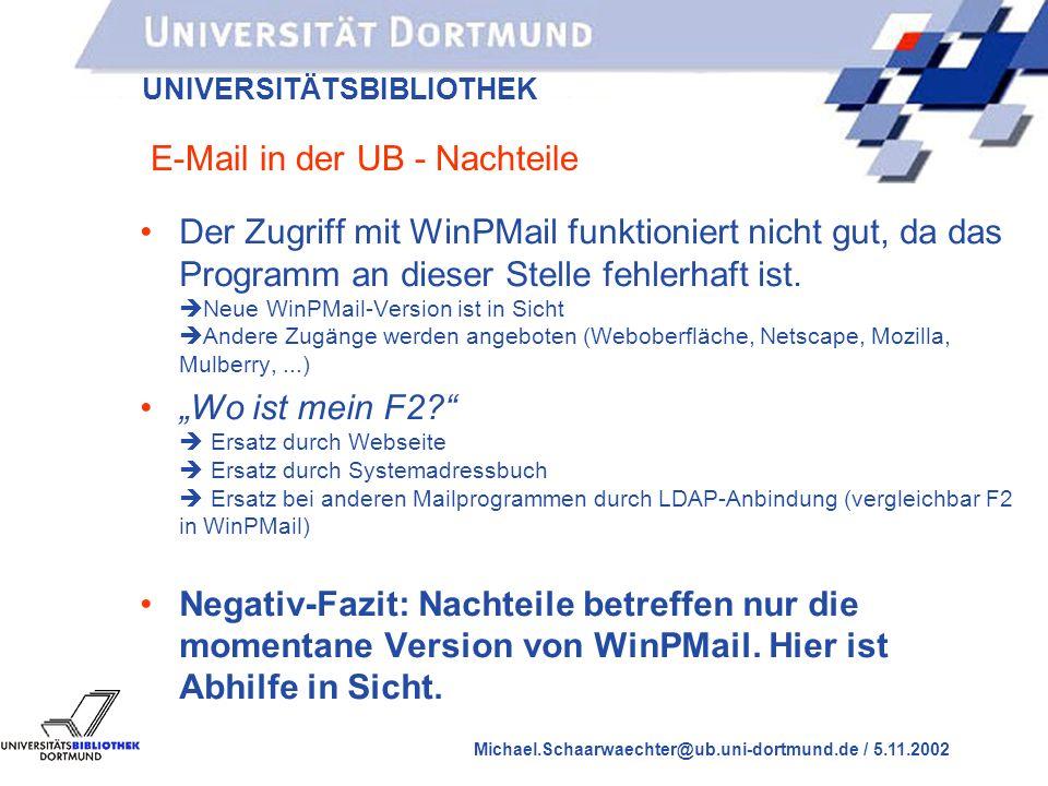 UNIVERSITÄTSBIBLIOTHEK Michael.Schaarwaechter@ub.uni-dortmund.de / 5.11.2002 E-Mail in der UB - jetzt UB mail PC/WinPMail PC/Netscape PC/Skyrix E-Mail von außen Mailboxen PC/...