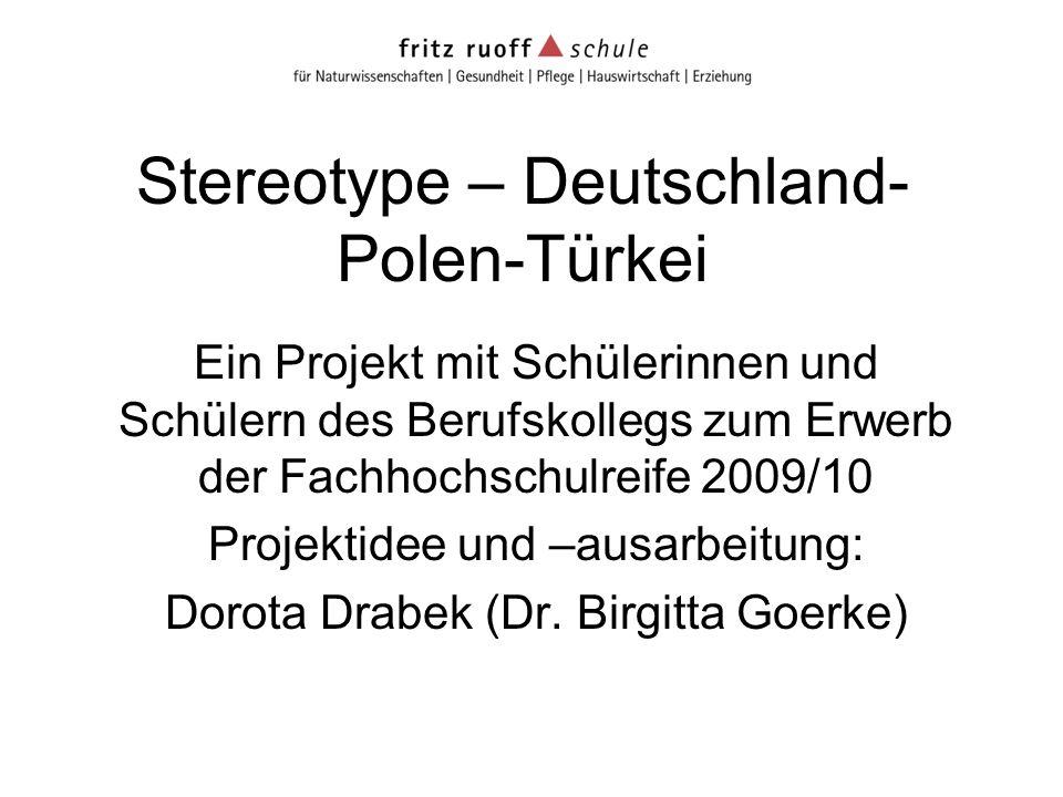 Stereotype – Deutschland- Polen-Türkei Ein Projekt mit Schülerinnen und Schülern des Berufskollegs zum Erwerb der Fachhochschulreife 2009/10 Projektid