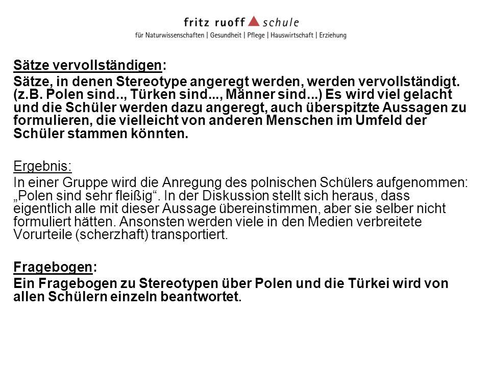 Sätze vervollständigen: Sätze, in denen Stereotype angeregt werden, werden vervollständigt. (z.B. Polen sind.., Türken sind..., Männer sind...) Es wir