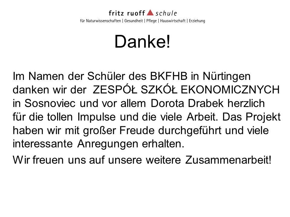 Danke! Im Namen der Schüler des BKFHB in Nürtingen danken wir der ZESPÓŁ SZKÓŁ EKONOMICZNYCH in Sosnoviec und vor allem Dorota Drabek herzlich für die
