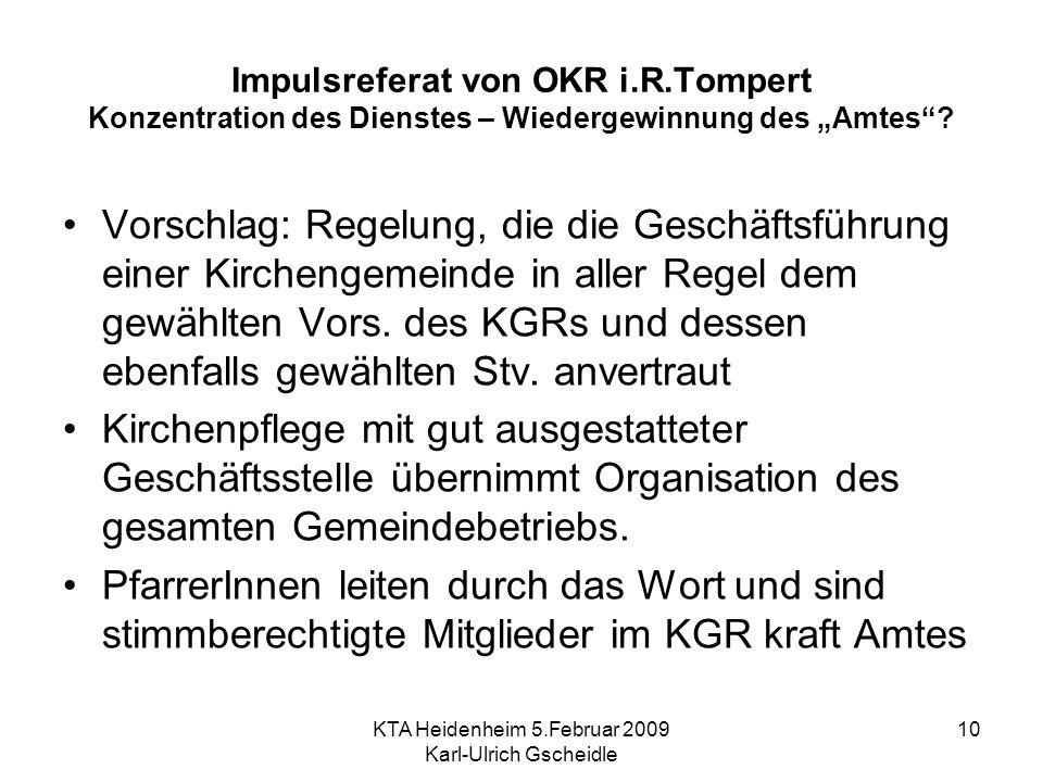 KTA Heidenheim 5.Februar 2009 Karl-Ulrich Gscheidle 10 Impulsreferat von OKR i.R.Tompert Konzentration des Dienstes – Wiedergewinnung des Amtes.