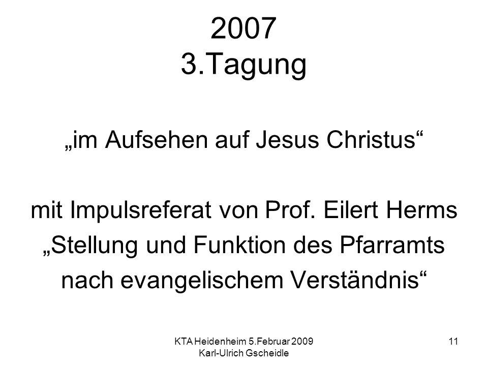 KTA Heidenheim 5.Februar 2009 Karl-Ulrich Gscheidle 11 2007 3.Tagung im Aufsehen auf Jesus Christus mit Impulsreferat von Prof. Eilert Herms Stellung