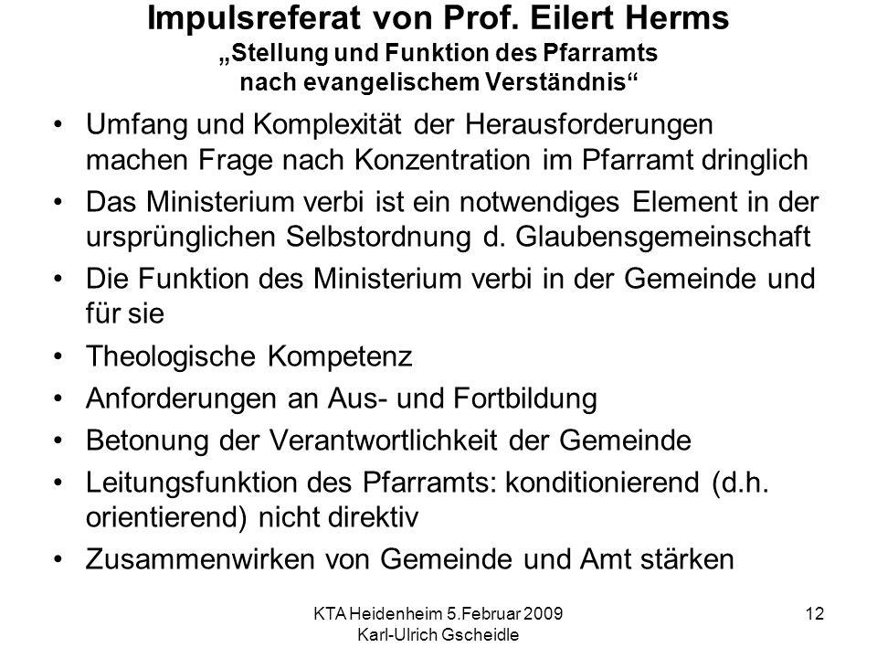 KTA Heidenheim 5.Februar 2009 Karl-Ulrich Gscheidle 12 Impulsreferat von Prof. Eilert Herms Stellung und Funktion des Pfarramts nach evangelischem Ver