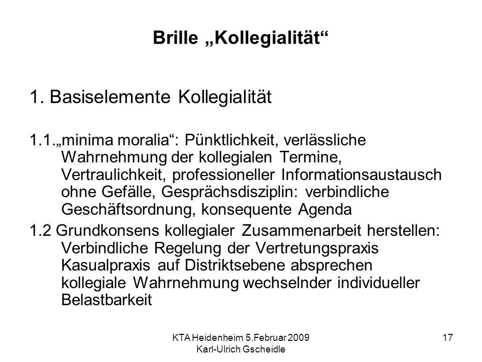 KTA Heidenheim 5.Februar 2009 Karl-Ulrich Gscheidle 17 Brille Kollegialität 1. Basiselemente Kollegialität 1.1.minima moralia: Pünktlichkeit, verlässl