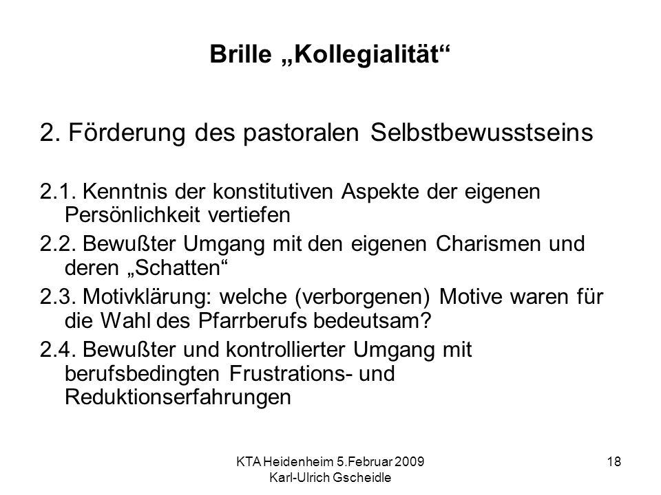 KTA Heidenheim 5.Februar 2009 Karl-Ulrich Gscheidle 18 Brille Kollegialität 2. Förderung des pastoralen Selbstbewusstseins 2.1. Kenntnis der konstitut