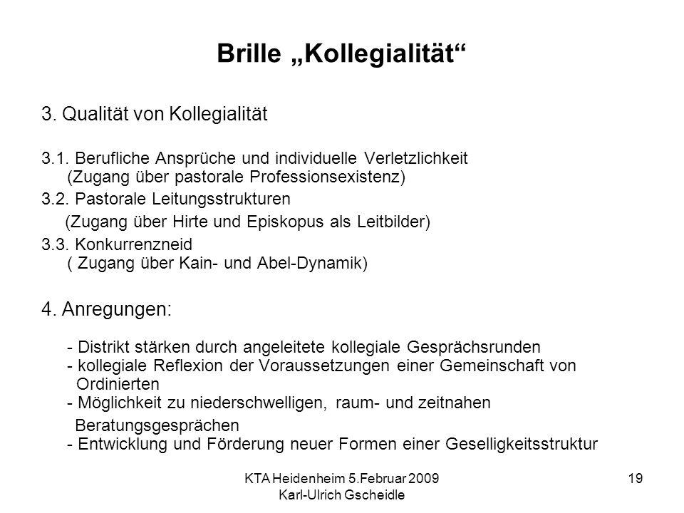 KTA Heidenheim 5.Februar 2009 Karl-Ulrich Gscheidle 19 Brille Kollegialität 3. Qualität von Kollegialität 3.1. Berufliche Ansprüche und individuelle V