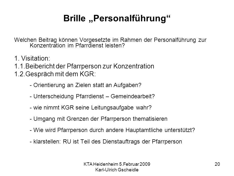 KTA Heidenheim 5.Februar 2009 Karl-Ulrich Gscheidle 20 Brille Personalführung Welchen Beitrag können Vorgesetzte im Rahmen der Personalführung zur Konzentration im Pfarrdienst leisten.