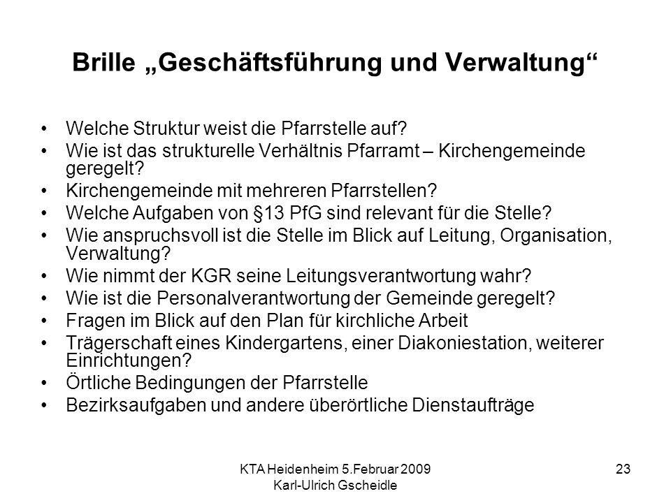 KTA Heidenheim 5.Februar 2009 Karl-Ulrich Gscheidle 23 Brille Geschäftsführung und Verwaltung Welche Struktur weist die Pfarrstelle auf? Wie ist das s
