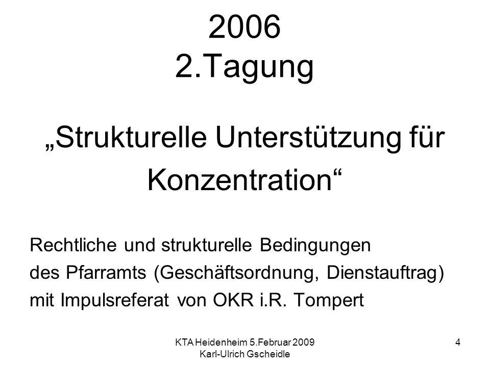 KTA Heidenheim 5.Februar 2009 Karl-Ulrich Gscheidle 4 2006 2.Tagung Strukturelle Unterstützung für Konzentration Rechtliche und strukturelle Bedingung