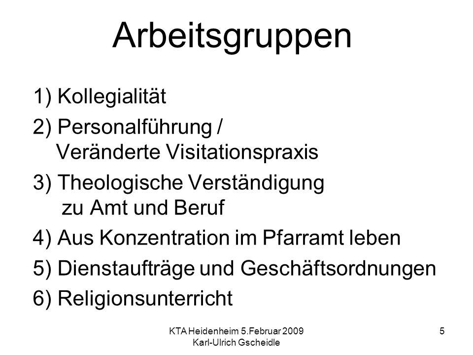 KTA Heidenheim 5.Februar 2009 Karl-Ulrich Gscheidle 5 Arbeitsgruppen 1) Kollegialität 2) Personalführung / Veränderte Visitationspraxis 3) Theologisch