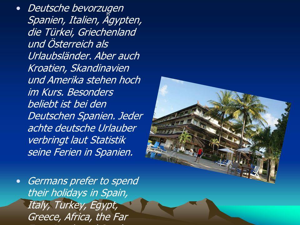 Deutsche bevorzugen Spanien, Italien, Ägypten, die Türkei, Griechenland und Österreich als Urlaubsländer. Aber auch Kroatien, Skandinavien und Amerika