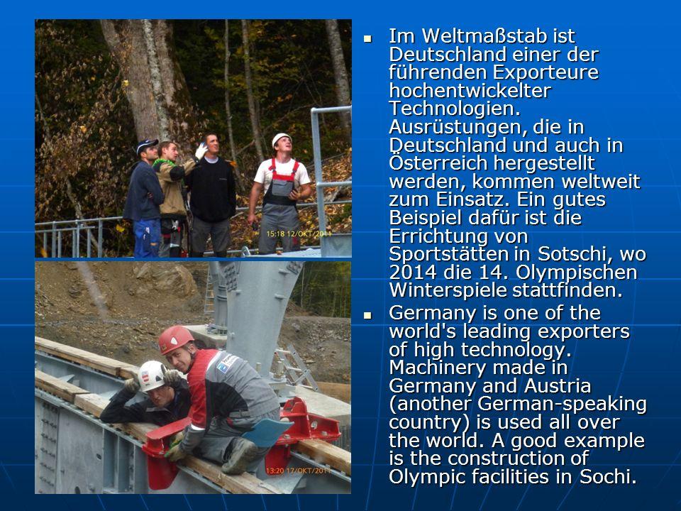 Im Weltmaßstab ist Deutschland einer der führenden Exporteure hochentwickelter Technologien. Ausrüstungen, die in Deutschland und auch in Österreich h