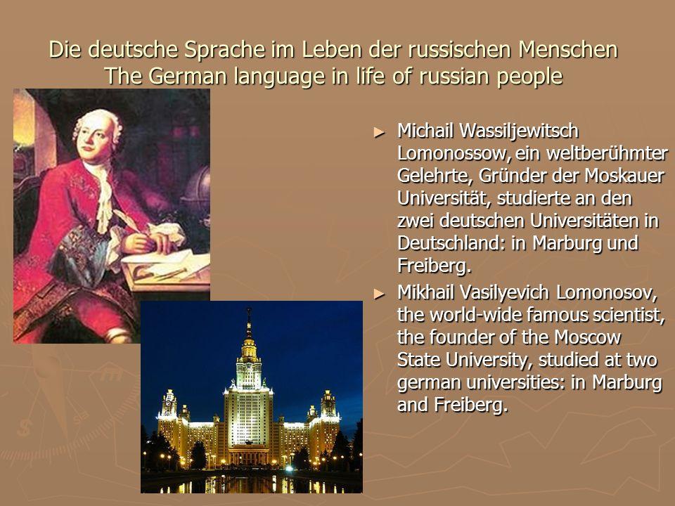 Die deutsche Sprache im Leben der russischen Menschen The German language in life of russian people Michail Wassiljewitsch Lomonossow, ein weltberühmt