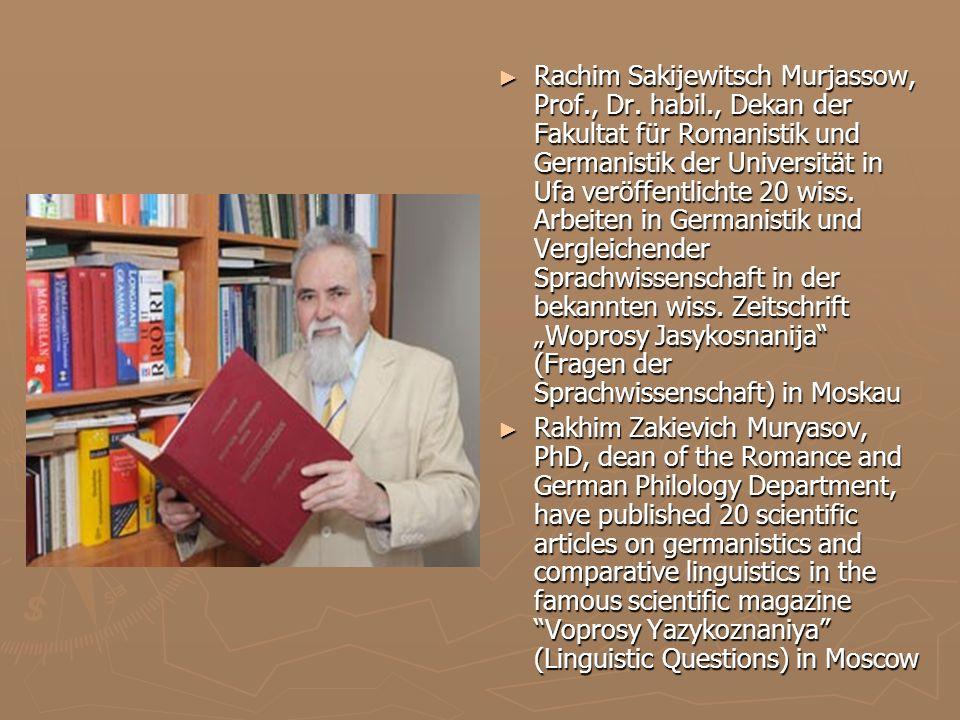 Rachim Sakijewitsch Murjassow, Prof., Dr. habil., Dekan der Fakultat für Romanistik und Germanistik der Universität in Ufa veröffentlichte 20 wiss. Ar