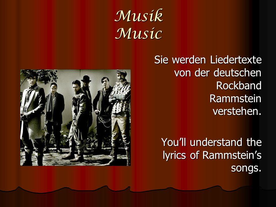Musik Music Sie werden Liedertexte von der deutschen Rockband Rammstein verstehen. Youll understand the lyrics of Rammsteins songs.