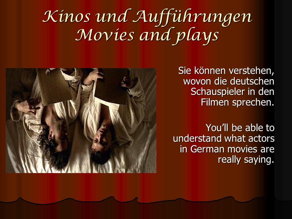 Kinos und Aufführungen Movies and plays Sie können verstehen, wovon die deutschen Schauspieler in den Filmen sprechen. Youll be able to understand wha