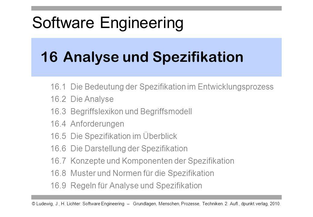 Software Engineering © Ludewig, J., H. Lichter: Software Engineering – Grundlagen, Menschen, Prozesse, Techniken. 2. Aufl., dpunkt.verlag, 2010. 16Ana