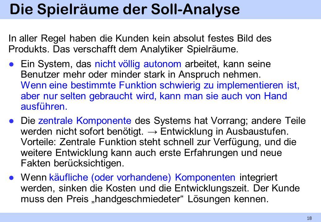 Die Spielräume der Soll-Analyse In aller Regel haben die Kunden kein absolut festes Bild des Produkts. Das verschafft dem Analytiker Spielräume. Ein S