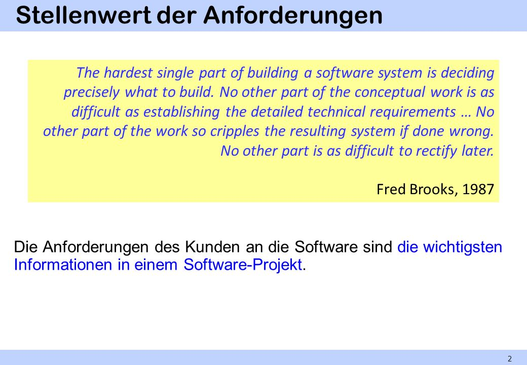 Stellenwert der Anforderungen Die Anforderungen des Kunden an die Software sind die wichtigsten Informationen in einem Software-Projekt. 2 The hardest