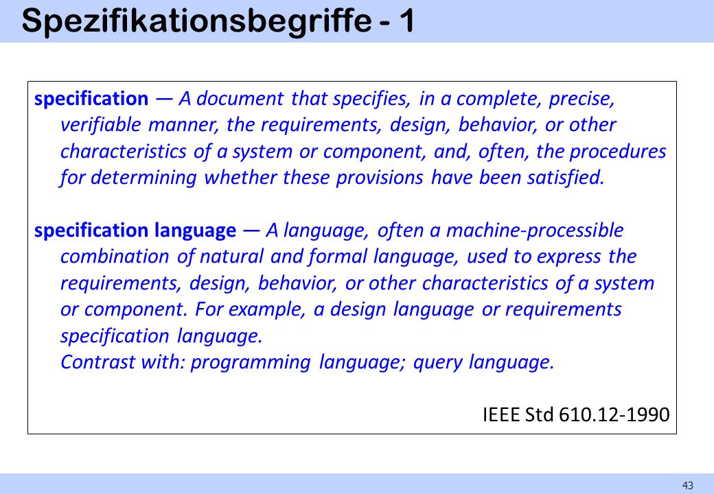 Spezifikationsbegriffe - 1 43 specification A document that specifies, in a complete, precise, verifiable manner, the requirements, design, behavior,