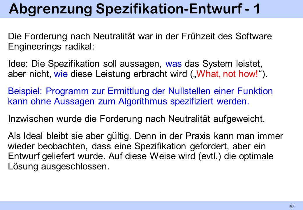 Abgrenzung Spezifikation-Entwurf - 1 Die Forderung nach Neutralität war in der Frühzeit des Software Engineerings radikal: Idee: Die Spezifikation sol