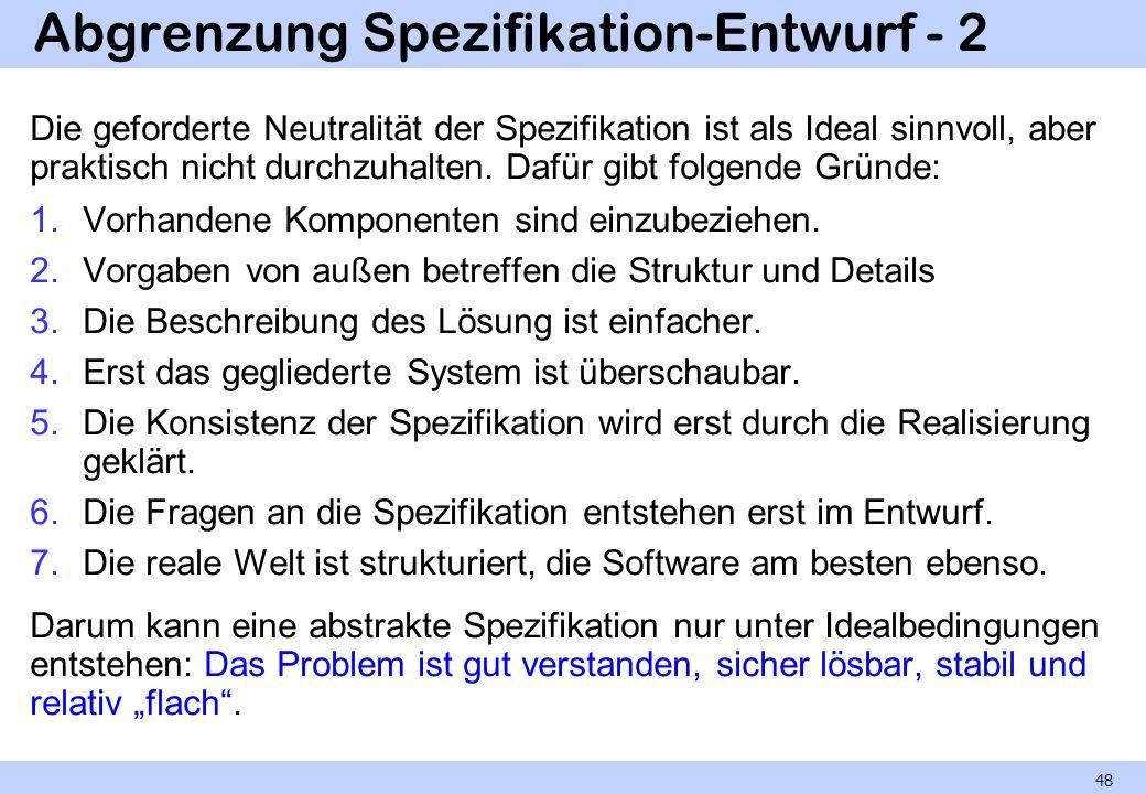 Abgrenzung Spezifikation-Entwurf - 2 Die geforderte Neutralität der Spezifikation ist als Ideal sinnvoll, aber praktisch nicht durchzuhalten. Dafür gi