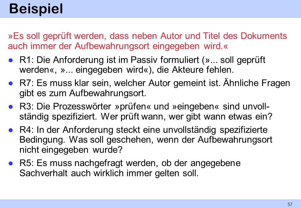 Beispiel »Es soll geprüft werden, dass neben Autor und Titel des Dokuments auch immer der Aufbewahrungsort eingegeben wird.« R1: Die Anforderung ist i