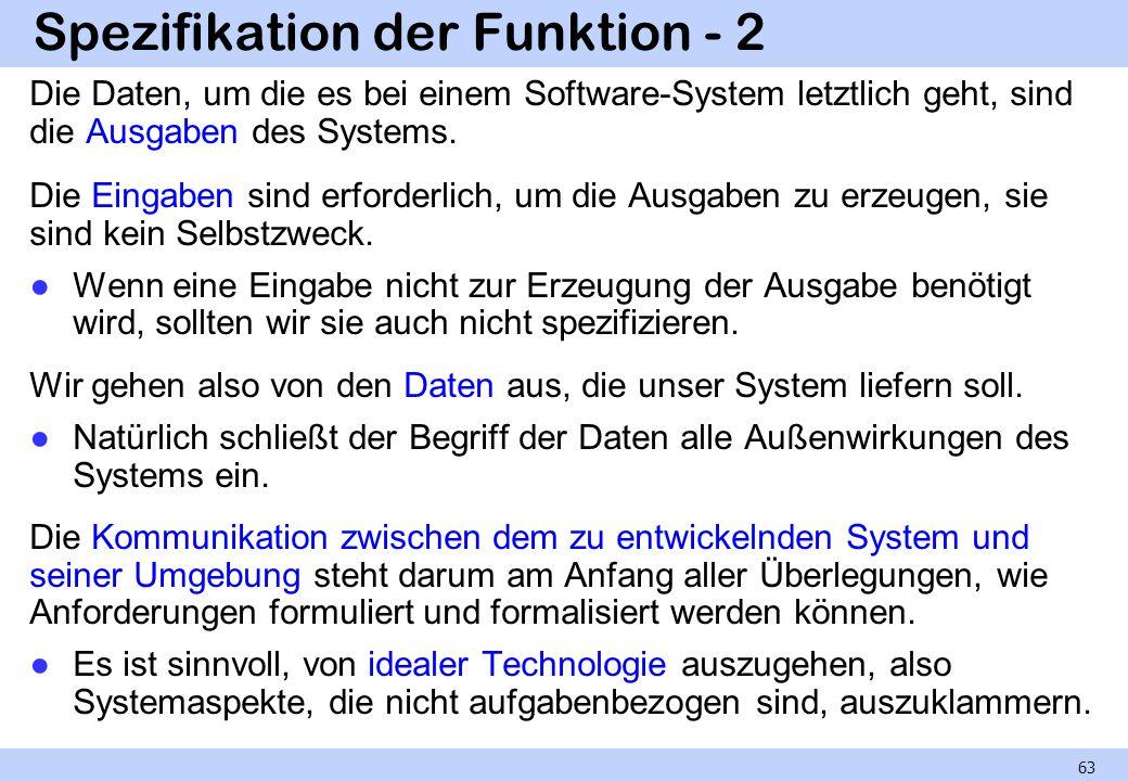 Spezifikation der Funktion - 2 Die Daten, um die es bei einem Software-System letztlich geht, sind die Ausgaben des Systems. Die Eingaben sind erforde