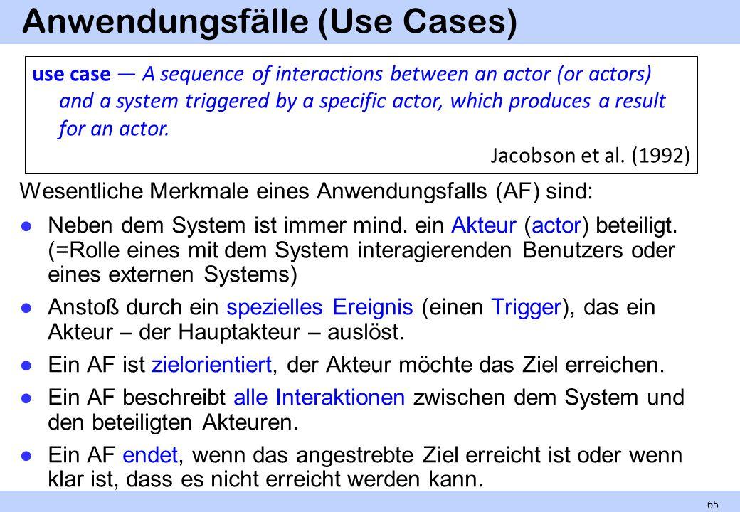 Anwendungsfälle (Use Cases) 65 Wesentliche Merkmale eines Anwendungsfalls (AF) sind: Neben dem System ist immer mind. ein Akteur (actor) beteiligt. (=