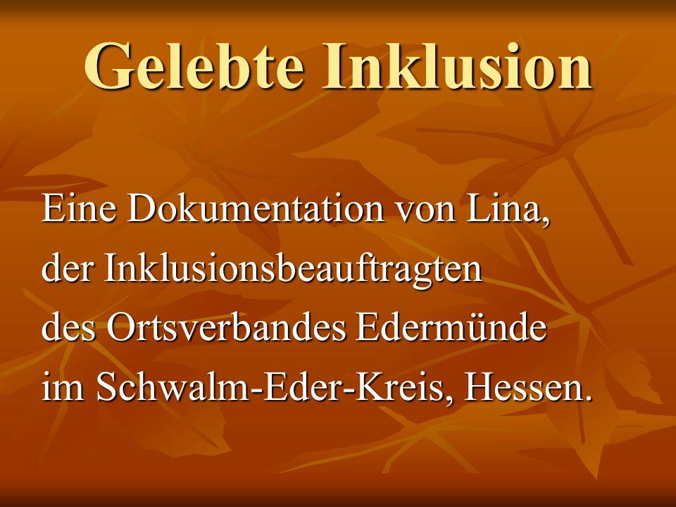 Gelebte Inklusion Eine Dokumentation von Lina, der Inklusionsbeauftragten des Ortsverbandes Edermünde im Schwalm-Eder-Kreis, Hessen.
