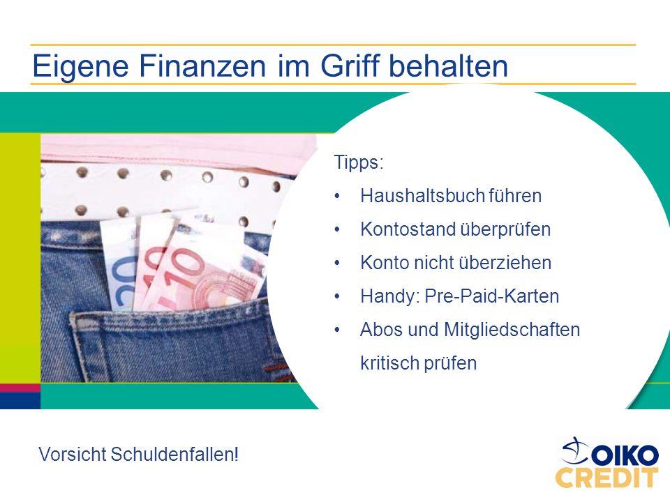 Eigene Finanzen im Griff behalten Tipps: Haushaltsbuch führen Kontostand überprüfen Konto nicht überziehen Handy: Pre-Paid-Karten Abos und Mitgliedsch