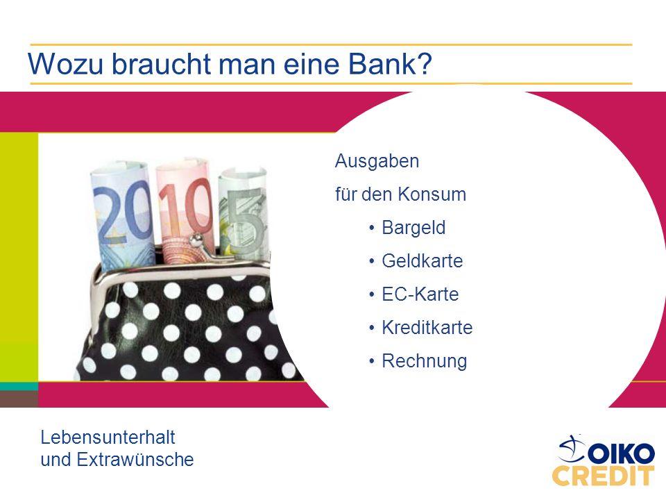 Wozu braucht man eine Bank? Lebensunterhalt und Extrawünsche Ausgaben für den Konsum Bargeld Geldkarte EC-Karte Kreditkarte Rechnung