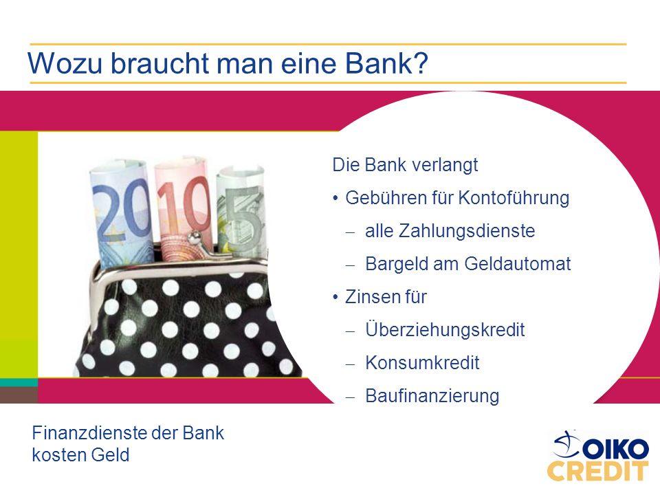 Wozu braucht man eine Bank? Finanzdienste der Bank kosten Geld Die Bank verlangt Gebühren für Kontoführung alle Zahlungsdienste Bargeld am Geldautomat