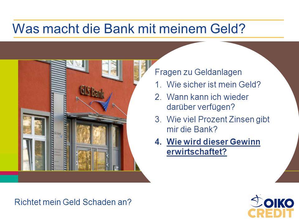 Was macht die Bank mit meinem Geld? Fragen zu Geldanlagen 1.Wie sicher ist mein Geld? 2.Wann kann ich wieder darüber verfügen? 3.Wie viel Prozent Zins