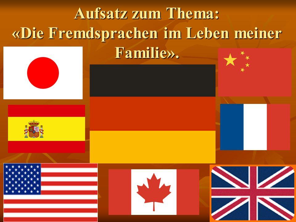 Aufsatz zum Thema: «Die Fremdsprachen im Leben meiner Familie».