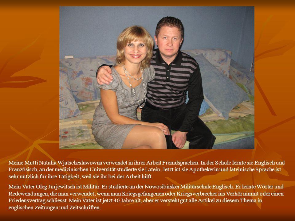 Meine Mutti Natalia Wjatscheslawowna verwendet in ihrer Arbeit Fremdsprachen. In der Schule lernte sie Englisch und Französisch, an der medizinischen