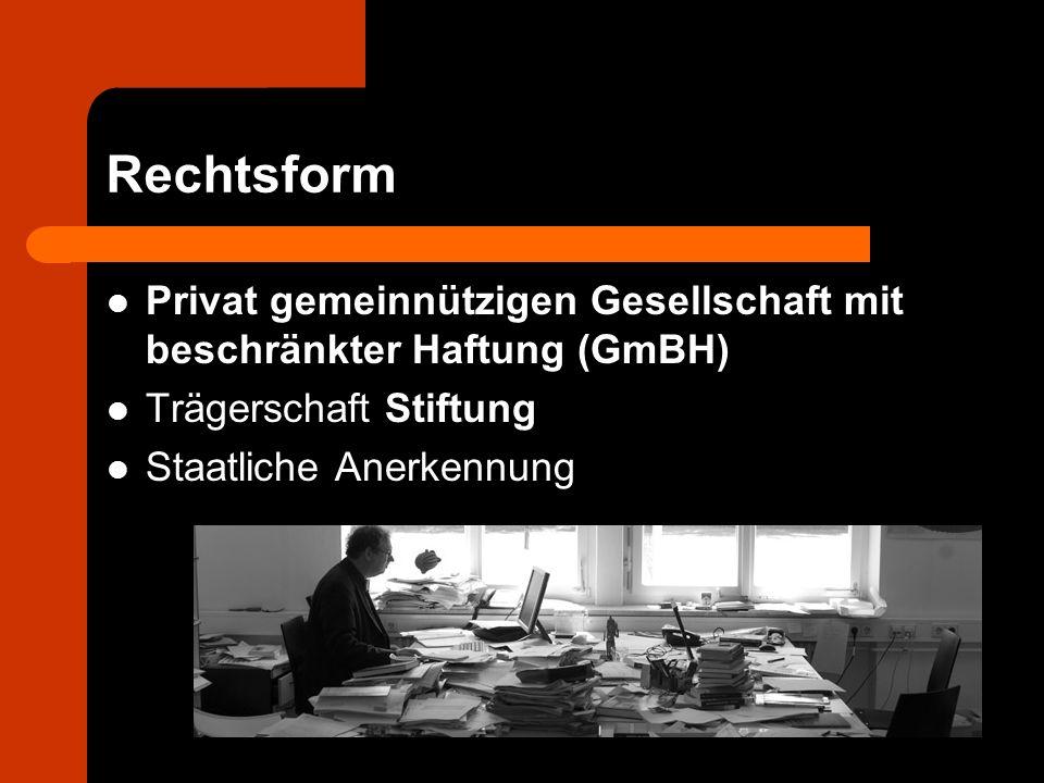 Rechtsform Privat gemeinnützigen Gesellschaft mit beschränkter Haftung (GmBH) Trägerschaft Stiftung Staatliche Anerkennung