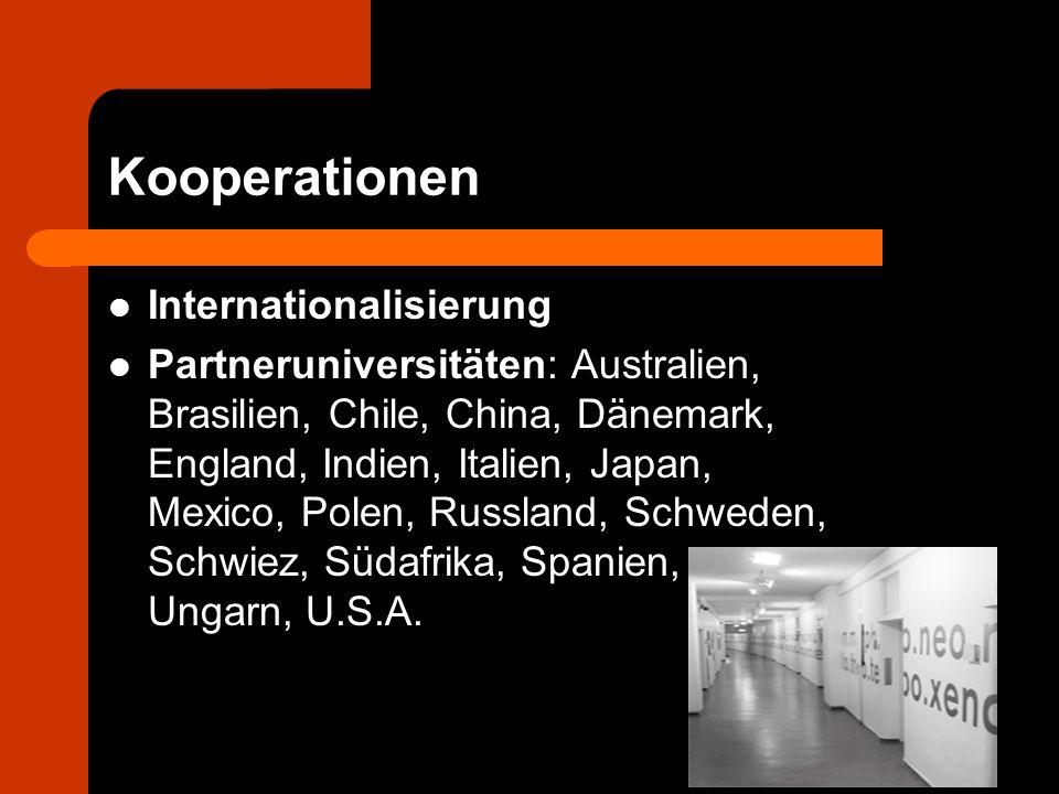 Kooperationen Internationalisierung Partneruniversitäten: Australien, Brasilien, Chile, China, Dänemark, England, Indien, Italien, Japan, Mexico, Pole