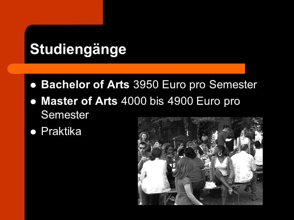 Studiengänge Bachelor of Arts 3950 Euro pro Semester Master of Arts 4000 bis 4900 Euro pro Semester Praktika