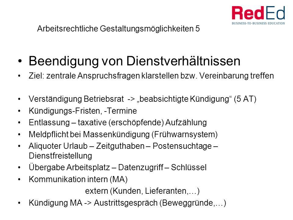 Arbeitsrechtliche Gestaltungsmöglichkeiten 5 Beendigung von Dienstverhältnissen Ziel: zentrale Anspruchsfragen klarstellen bzw.
