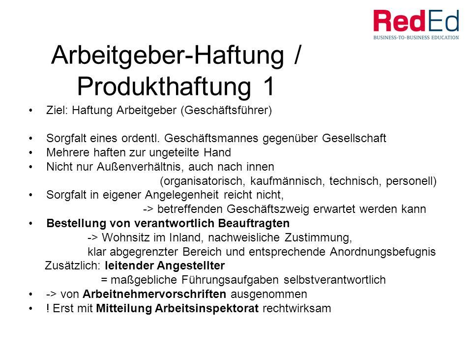 Arbeitgeber-Haftung / Produkthaftung 1 Ziel: Haftung Arbeitgeber (Geschäftsführer) Sorgfalt eines ordentl.
