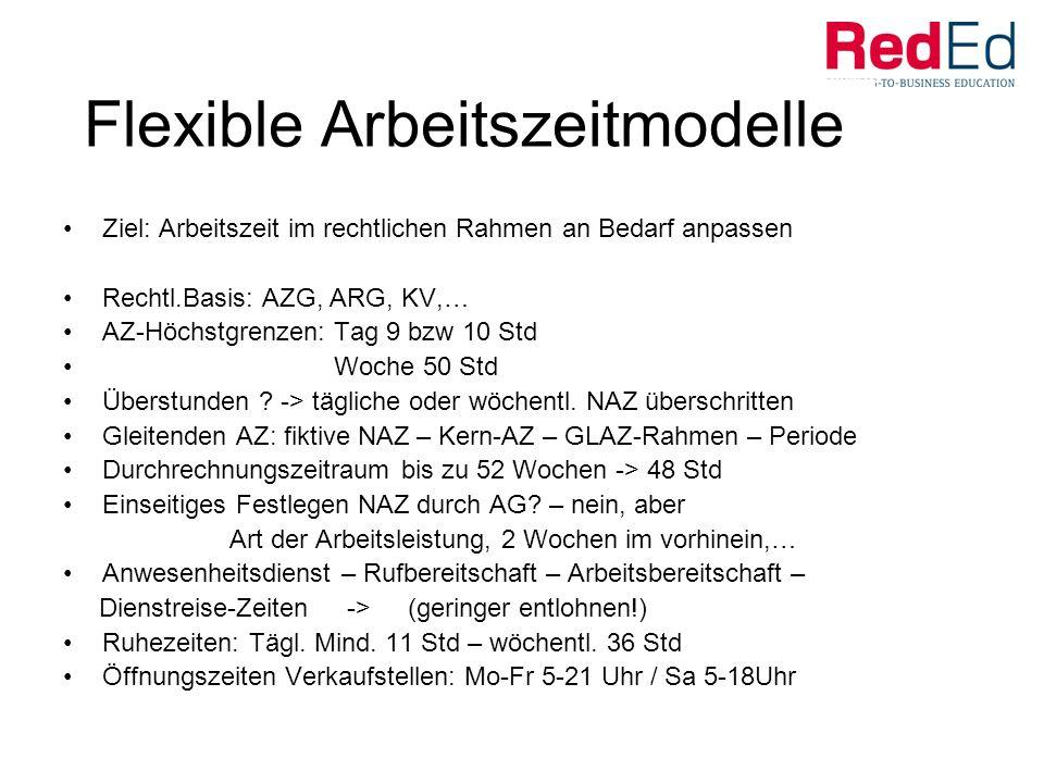 Flexible Arbeitszeitmodelle Ziel: Arbeitszeit im rechtlichen Rahmen an Bedarf anpassen Rechtl.Basis: AZG, ARG, KV,… AZ-Höchstgrenzen: Tag 9 bzw 10 Std Woche 50 Std Überstunden .